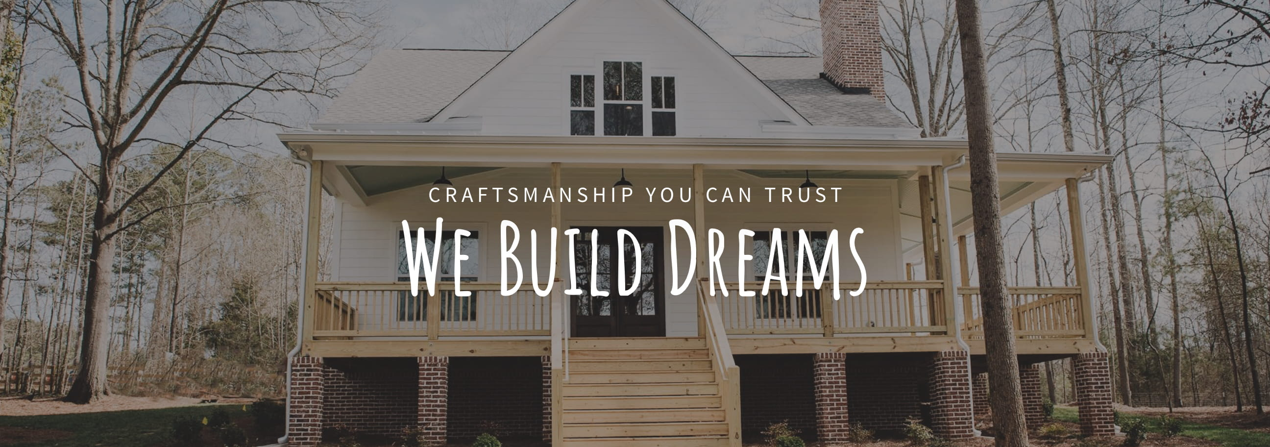 We Build Dreams — Craftsmanship You Can Trust